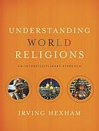 Understanding world religions : an interdisciplinary approach