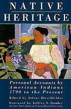 Native heritage : personal accounts by American Indians, 1790 to the present