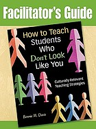 How to teach students who don't look like you : culturally relevant teaching strategies. Facilitator's guide