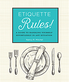 Etiquette rules! : a field guide to modern manners