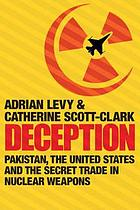 Deception : Pakistan, the United States and the secret trade in nuclear weapons