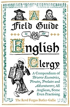 A field guide to the English clergy : a compendium of diverse eccentrics, pirates, prelates and adventurers ; all Anglican, some even practicing
