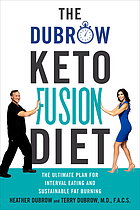 The Dubrow keto fusion diet : the ultimate plan for interval eating and sustainable fat burning