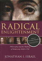 Radical enlightenment : philosophy and the making of modernity, 1650-1750