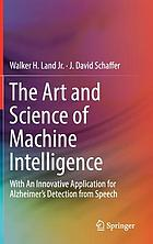 The Art and Science of Machine Intelligence : With An Innovative Application for Alzheimers Detection from Speech