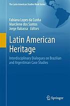 Latin American heritage : interdisciplinary dialogues on Brazilian and Argentinian case studies