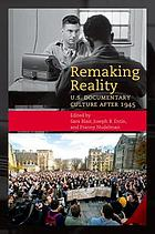 Remaking Reality : U.S. Documentary Culture after 1945