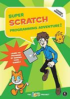 Super Scratch programming adventure! : learn to program by making cool games (covers Scratch 2.0)