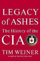 Legacy of ashes : the history of the Central Intelligence Agency