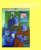 Comic grotesque : wit and mockery in German Art, 1870-1940 ; [Neue Galerie New York, October 15, 2004 - February 14, 2005]