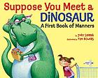 Suppose you meet a dinosaur : a first book of manners