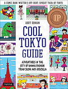 Cool Tokyo guide : adventures in the city of Kawaii fashion, train, sushi and Godzilla