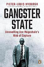 Gangster state : unravelling Ace Magashule's web of capture