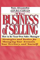 The business of selling : how to be your own sales manager