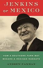 Jenkins of Mexico how a Southern farm boy became a Mexican magnate