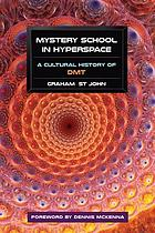 Mystery school in hyperspace : a cultural history of DMT