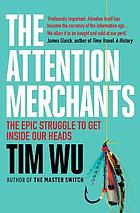 The attention merchants : from the daily newspaper to social media, how our time and attention is harvested and sold