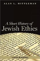 A short history of Jewish ethics : conduct and character in the context of covenant