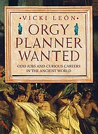 Orgy planner wanted : odd jobs and curious callings in the ancient world