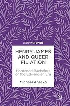 Henry James and queer filiation : hardened bachelors of the Edwardian era