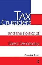Tax crusaders : the politics of direct democracy