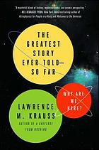 The greatest story ever told - so far : why are we here?