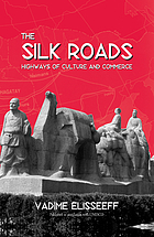 The silk roads : highways of culture and commerce