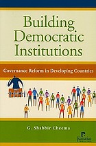 Building democratic institutions : governance reform in developing countries