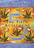 The fifth agreement : a practical guide to self-mastery ; a Toltec wisdom book