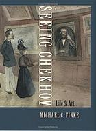 Seeing Chekhov : life and art