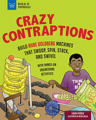 Crazy contraptions : build Rube Goldberg machines that swoop, spin, stack, and swivel : with hands on engineering activities