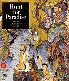 Hunt for paradise : court arts of Safavid Iran, 1501-1576
