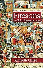 Firearms : a global history to 1700