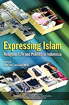 Expressing Islam : religious life and politics in Indonesia