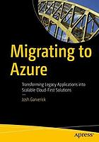 Migrating to Azure : transforming legacy applications into scalable cloud-first solutions