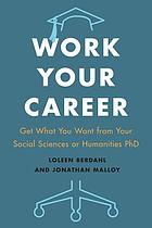Work your career : get what you want from your social sciences or humanities PhD