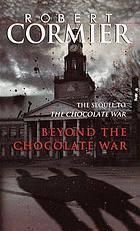 Beyond the chocolate war : a novel