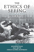The ethics of seeing : photography and twentieth-century German history