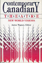 Contemporary Canadian theatre, new world visions : a collection of essays
