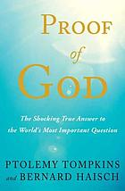 Proof of God : the shocking true answer to the world's most important question