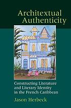 Architextual authenticity constructing literature and literary identity in the French Caribbean