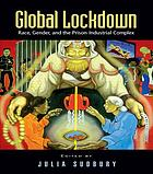 Global Lockdown : Race, Gender, and the Prison-Industrial Complex.