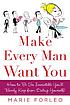 Make every man want you : how to be so irresistible... by  Marie Forleo