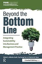 Beyond the bottom line : integrating sustainability into business and management practice