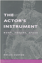 The actor's instrument : body, theory, stage