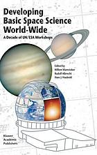 Developing basic space science world-wide : a decade of UN/ESA workshops