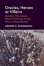 Oracles, heroes or villains : economic policymakers, national politicians and the power to shape markets