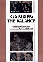 Restoring the balance : women physicians and the profession of medicine, 1850-1995