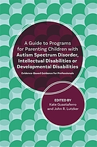 A guide to programs for parenting children with autism spectrum disorder, intellectual disabilities or developmental disabilities : evidence-based guidance for professionals