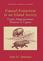 Faunal extinction in an island society : pygmy hippopotamus hunters of Cyprus